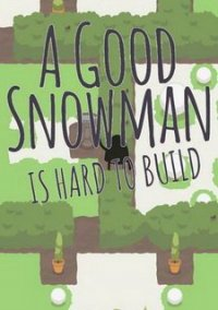 Обложка A Good Snowman Is Hard To Build