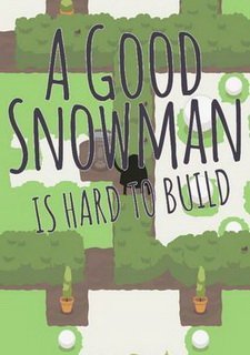 A Good Snowman Is Hard To Build