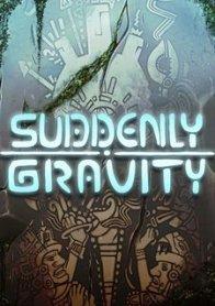 Suddenly Gravity